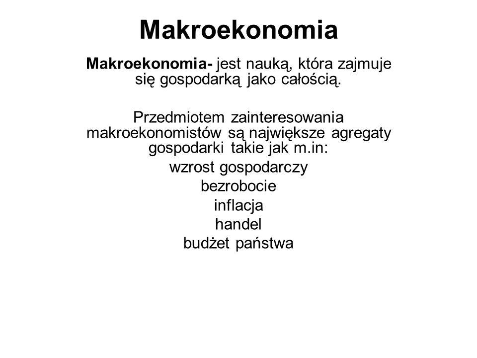 ZADANIE 1 Makroekonomia jest nauką o: a)Przedsiębiorstwie b)funkcjonowaniu gospodarki jako całości c)zachowaniu się ludzi w ramach pojedynczych podmiotów gospodarczych d)działalności państwa, zmierzającej do osiągnięcia określonych celów ZADANIE 2 Wskaż, które z zagadnień nie jest przedmiotem rozważań makroekonomii: a)handel zagraniczny b)ceny mleka w sklepach w Warszawie c)poziom bezrobocia w kraju d)poziom inwestycji i oszczędności w gospodarce