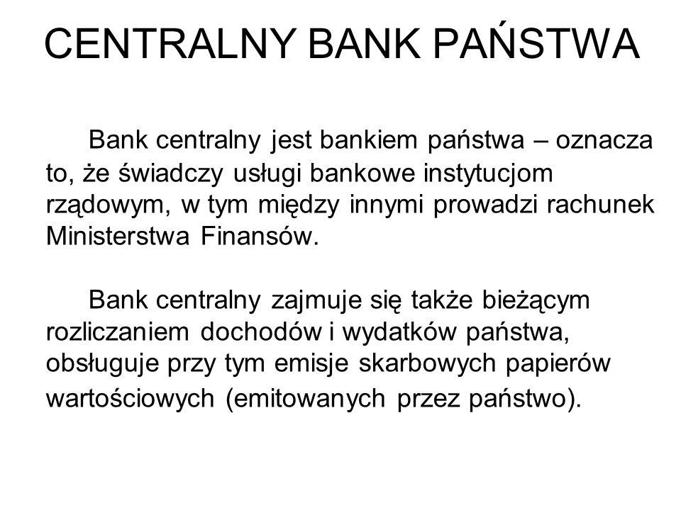 CENTRALNY BANK PAŃSTWA Bank centralny jest bankiem państwa – oznacza to, że świadczy usługi bankowe instytucjom rządowym, w tym między innymi prowadzi rachunek Ministerstwa Finansów.