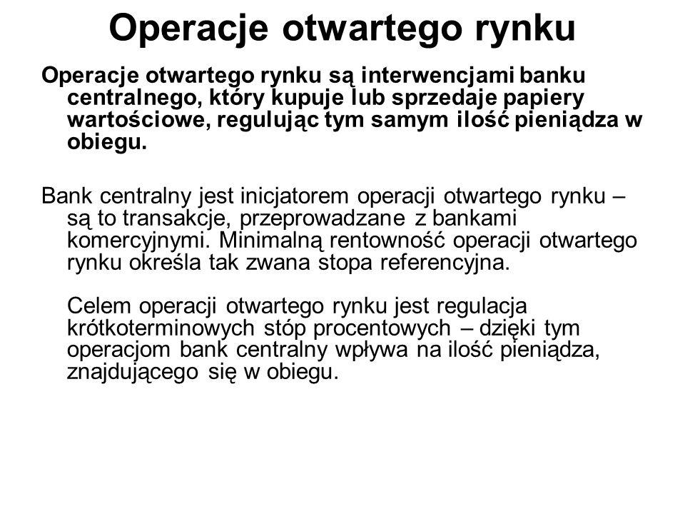 Operacje otwartego rynku Operacje otwartego rynku są interwencjami banku centralnego, który kupuje lub sprzedaje papiery wartościowe, regulując tym samym ilość pieniądza w obiegu.