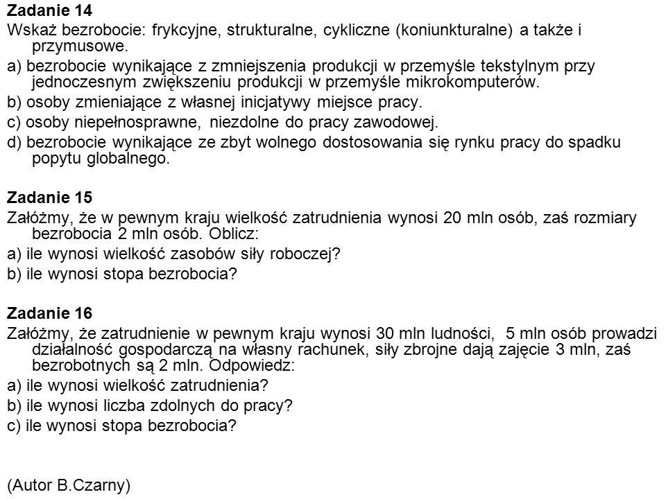 Zadanie 14 Wskaż bezrobocie: frykcyjne, strukturalne, cykliczne (koniunkturalne) a także i przymusowe.