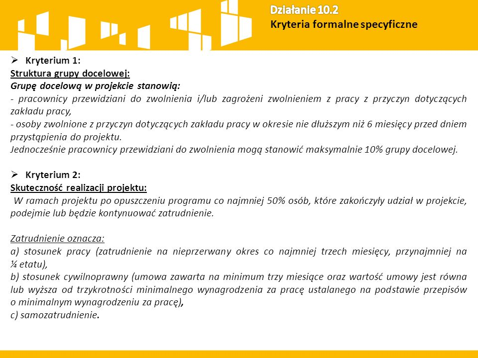  Kryterium 1: Struktura grupy docelowej: Grupę docelową w projekcie stanowią: - pracownicy przewidziani do zwolnienia i/lub zagrożeni zwolnieniem z p