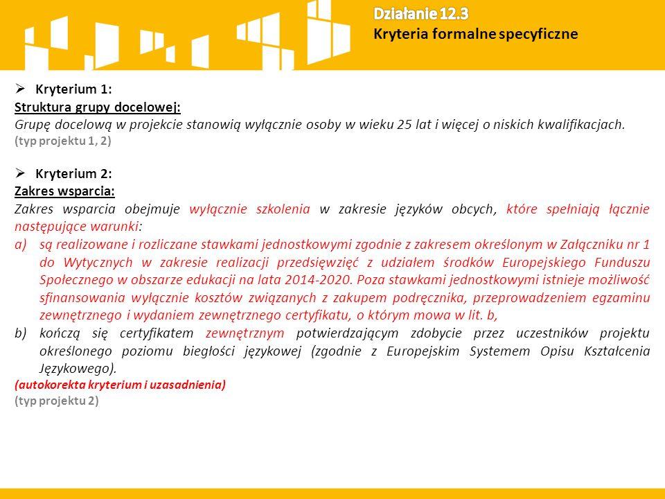  Kryterium 1: Struktura grupy docelowej: Grupę docelową w projekcie stanowią wyłącznie osoby w wieku 25 lat i więcej o niskich kwalifikacjach. (typ p