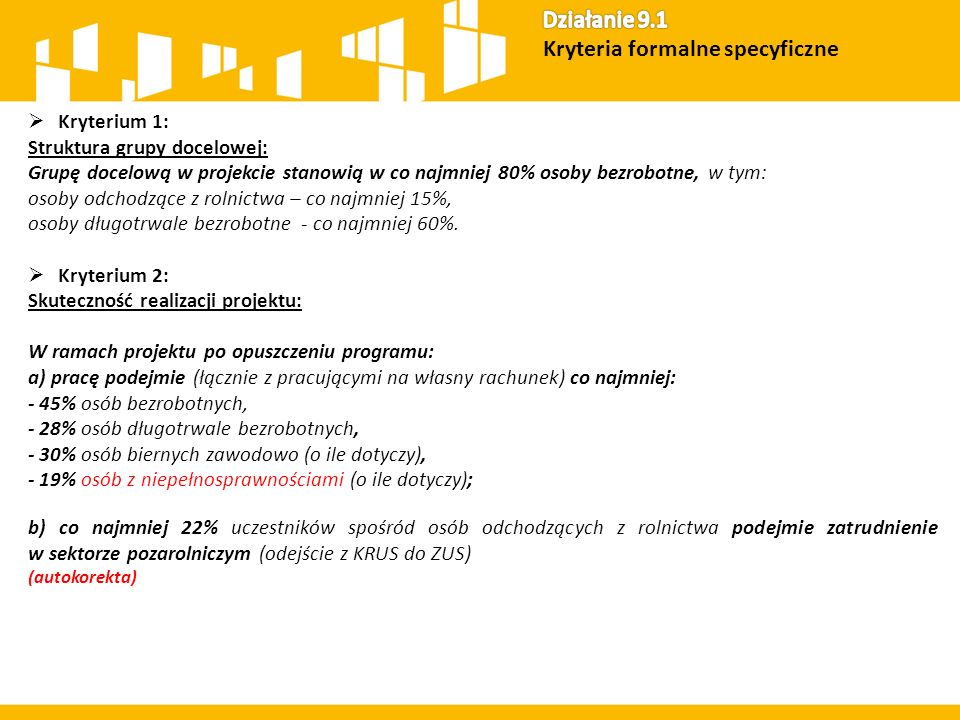  Kryterium 1: Struktura grupy docelowej: Grupę docelową w projekcie stanowią w co najmniej 80% osoby bezrobotne, w tym: osoby odchodzące z rolnictwa