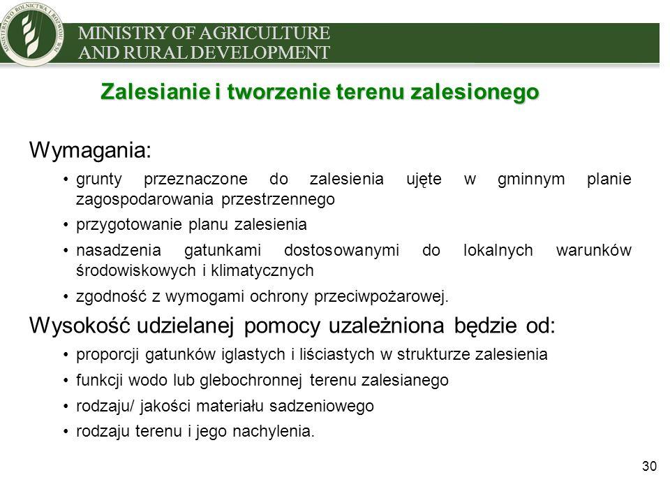 MINISTRY OF AGRICULTURE AND RURAL DEVELOPMENT 30 Zalesianie i tworzenie terenu zalesionego Wymagania: grunty przeznaczone do zalesienia ujęte w gminny