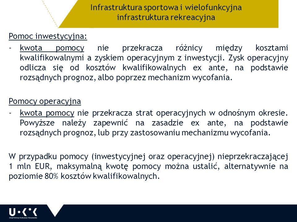 Infrastruktura sportowa i wielofunkcyjna infrastruktura rekreacyjna Pomoc inwestycyjna: -kwota pomocy nie przekracza różnicy między kosztami kwalifikowalnymi a zyskiem operacyjnym z inwestycji.