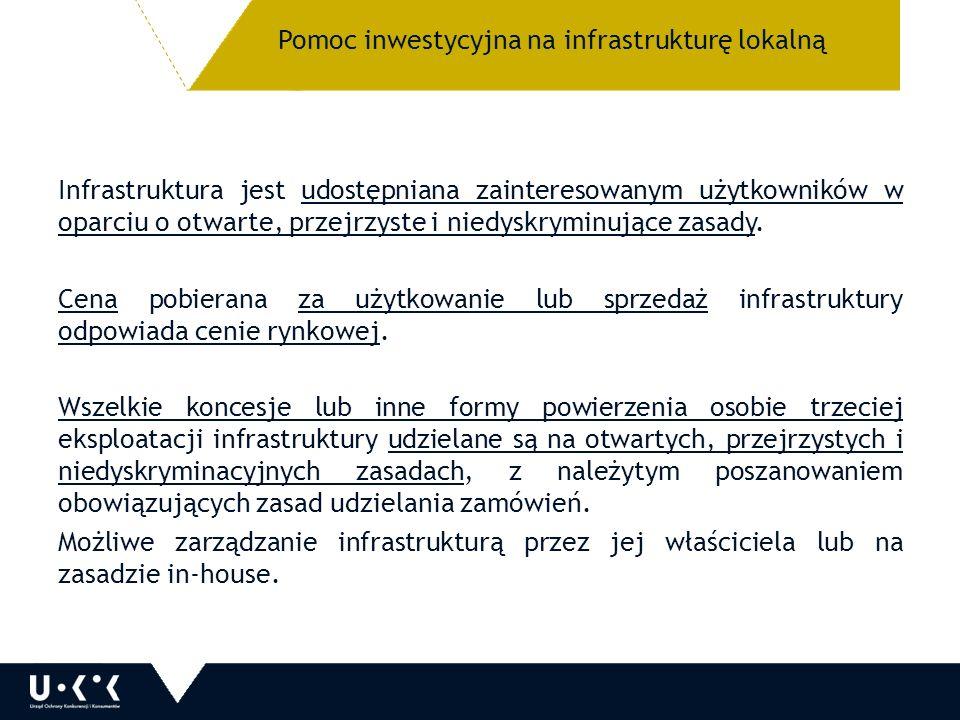 Pomoc inwestycyjna na infrastrukturę lokalną Infrastruktura jest udostępniana zainteresowanym użytkowników w oparciu o otwarte, przejrzyste i niedyskryminujące zasady.
