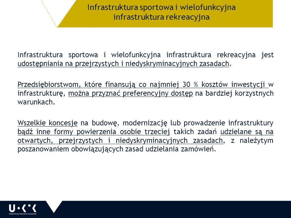 Infrastruktura sportowa i wielofunkcyjna infrastruktura rekreacyjna Infrastruktura sportowa i wielofunkcyjna infrastruktura rekreacyjna jest udostępniania na przejrzystych i niedyskryminacyjnych zasadach.