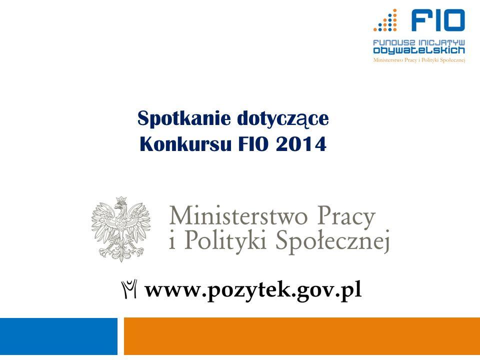 Spotkanie dotycz ą ce Konkursu FIO 2014 Ministerstwo Pracy i Polityki Społecznej Departament Pożytku Publicznego 1