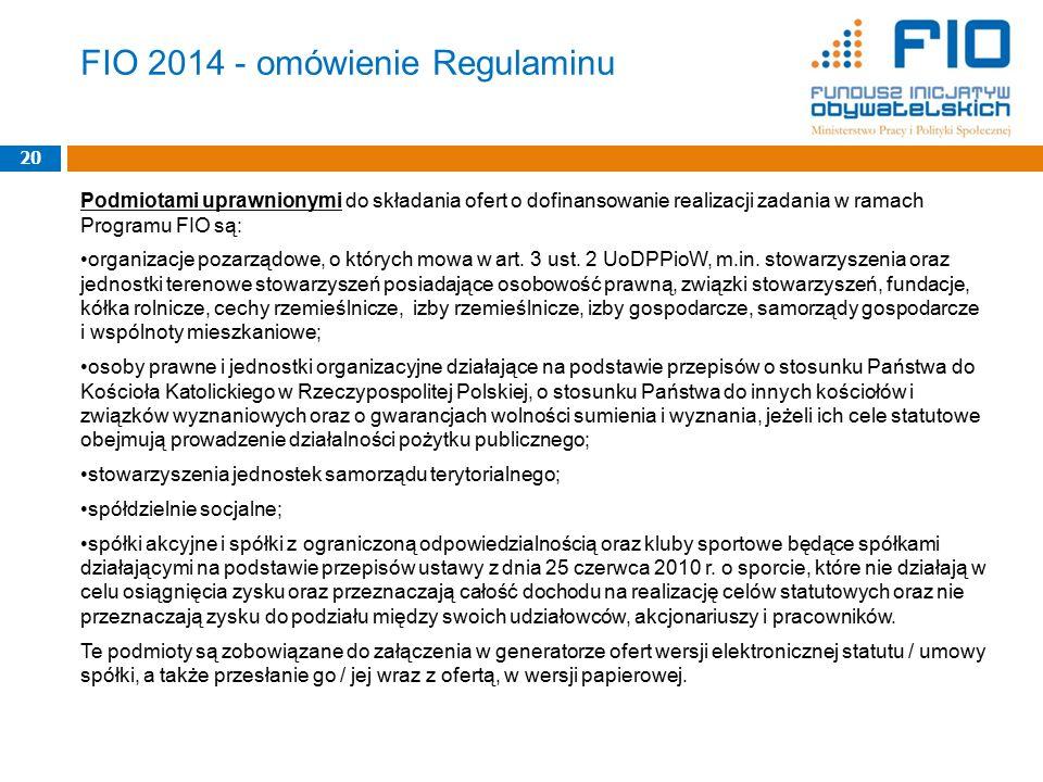 FIO 2014 - omówienie Regulaminu Podmiotami uprawnionymi do składania ofert o dofinansowanie realizacji zadania w ramach Programu FIO są: organizacje p