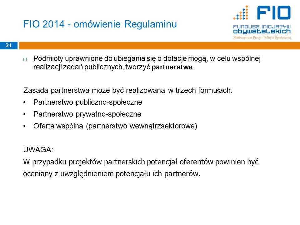 FIO 2014 - omówienie Regulaminu  Podmioty uprawnione do ubiegania się o dotacje mogą, w celu wspólnej realizacji zadań publicznych, tworzyć partnerstwa.