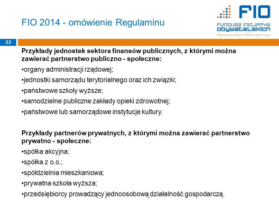 FIO 2014 - omówienie Regulaminu Przykłady jednostek sektora finansów publicznych, z którymi można zawierać partnerstwo publiczno - społeczne: organy a