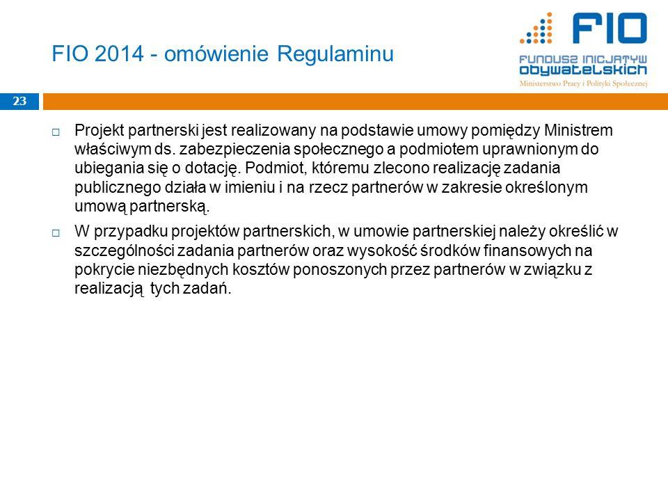 FIO 2014 - omówienie Regulaminu  Projekt partnerski jest realizowany na podstawie umowy pomiędzy Ministrem właściwym ds. zabezpieczenia społecznego a