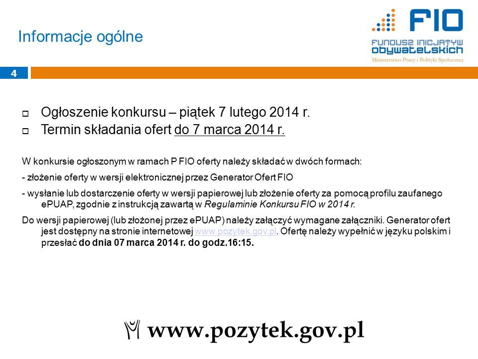 Informacje ogólne 4  Ogłoszenie konkursu – piątek 7 lutego 2014 r.  Termin składania ofert do 7 marca 2014 r. W konkursie ogłoszonym w ramach P FIO
