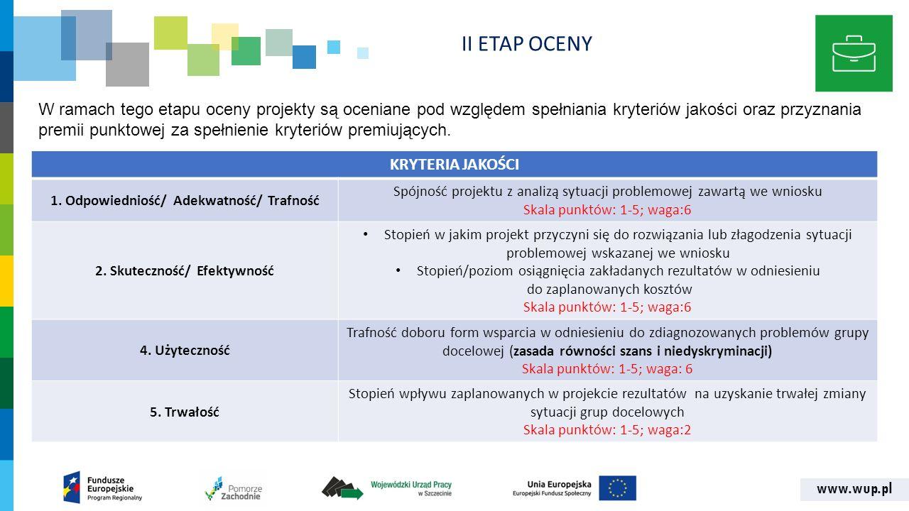 www.wup.pl KRYTERIA JAKOŚCI 1. Odpowiedniość/ Adekwatność/ Trafność Spójność projektu z analizą sytuacji problemowej zawartą we wniosku Skala punktów: