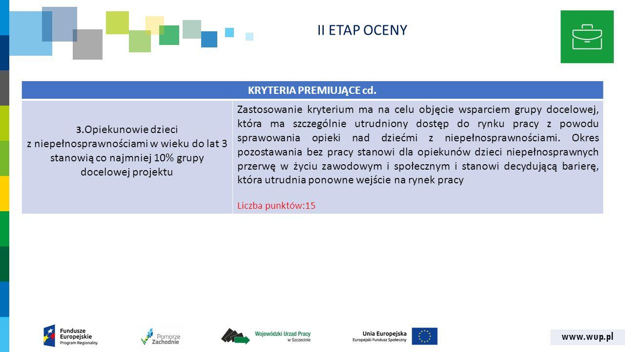 www.wup.pl KRYTERIA PREMIUJĄCE cd. 3. Opiekunowie dzieci z niepełnosprawnościami w wieku do lat 3 stanowią co najmniej 10% grupy docelowej projektu Za