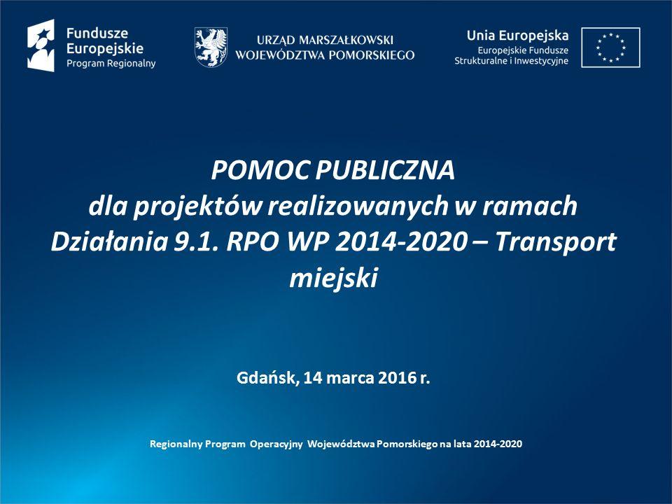 POMOC PUBLICZNA dla projektów realizowanych w ramach Działania 9.1. RPO WP 2014-2020 – Transport miejski Regionalny Program Operacyjny Województwa Pom