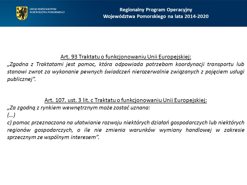 """Regionalny Program Operacyjny Województwa Pomorskiego na lata 2014-2020 Art. 93 Traktatu o funkcjonowaniu Unii Europejskiej: """"Zgodna z Traktatami jest"""
