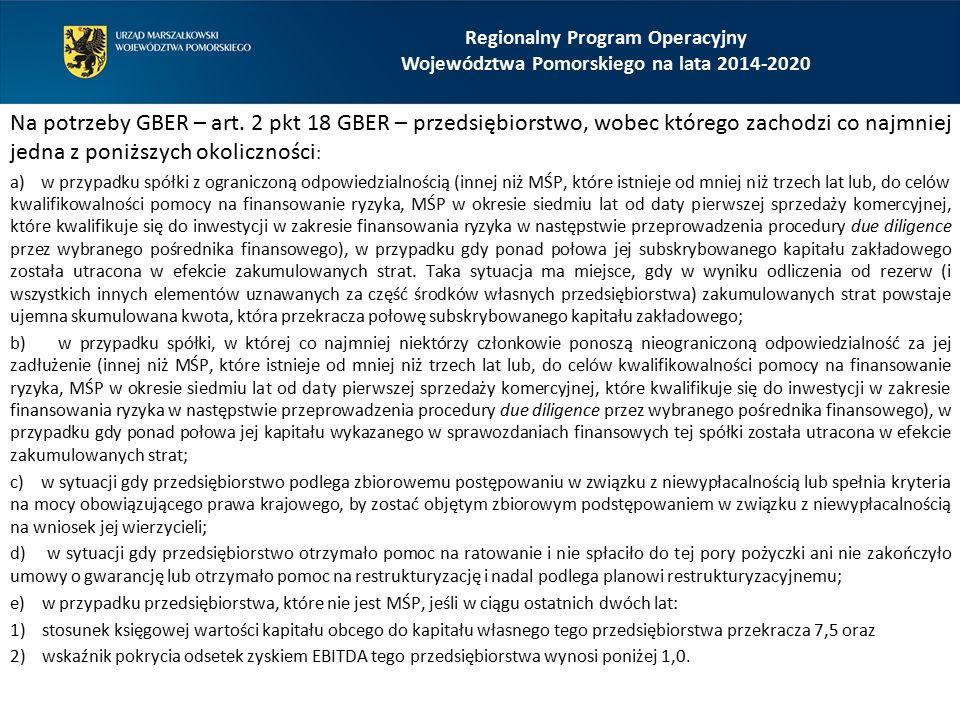 Na potrzeby GBER – art. 2 pkt 18 GBER – przedsiębiorstwo, wobec którego zachodzi co najmniej jedna z poniższych okoliczności : a) w przypadku spółki z