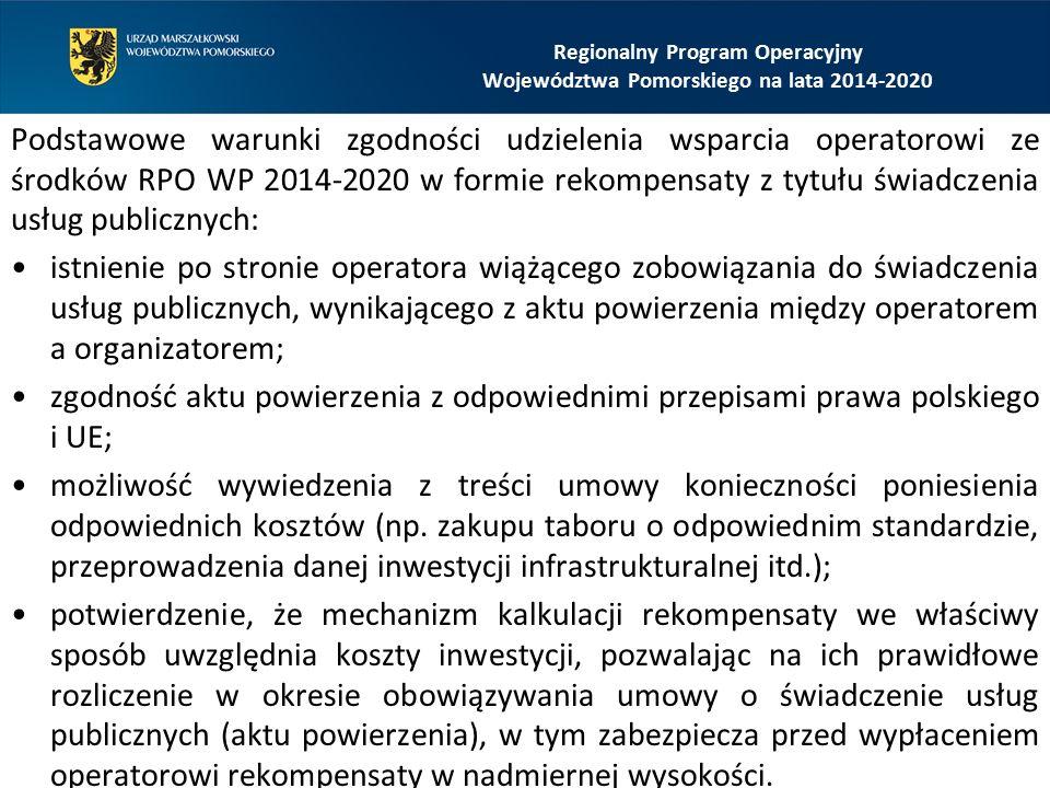 Podstawowe warunki zgodności udzielenia wsparcia operatorowi ze środków RPO WP 2014-2020 w formie rekompensaty z tytułu świadczenia usług publicznych: istnienie po stronie operatora wiążącego zobowiązania do świadczenia usług publicznych, wynikającego z aktu powierzenia między operatorem a organizatorem; zgodność aktu powierzenia z odpowiednimi przepisami prawa polskiego i UE; możliwość wywiedzenia z treści umowy konieczności poniesienia odpowiednich kosztów (np.