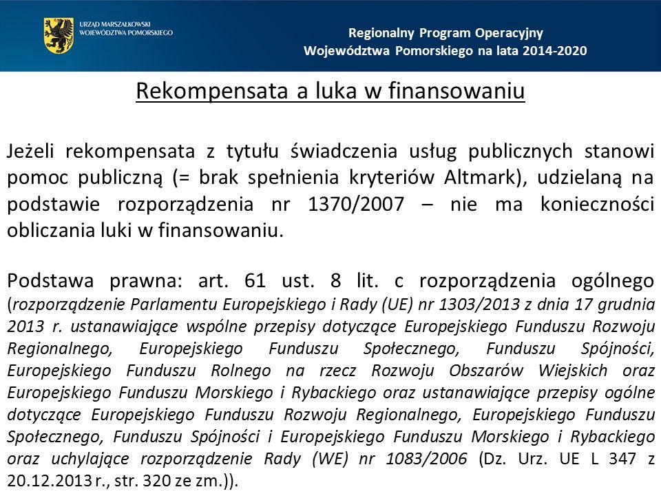 Rekompensata a luka w finansowaniu Jeżeli rekompensata z tytułu świadczenia usług publicznych stanowi pomoc publiczną (= brak spełnienia kryteriów Altmark), udzielaną na podstawie rozporządzenia nr 1370/2007 – nie ma konieczności obliczania luki w finansowaniu.