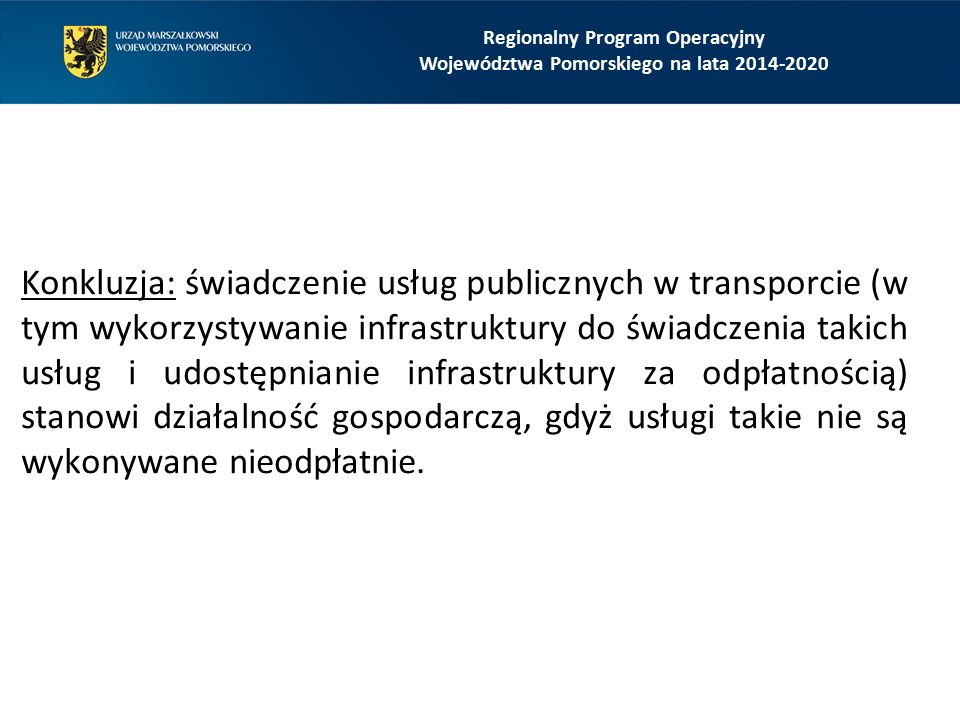Konkluzja: świadczenie usług publicznych w transporcie (w tym wykorzystywanie infrastruktury do świadczenia takich usług i udostępnianie infrastruktury za odpłatnością) stanowi działalność gospodarczą, gdyż usługi takie nie są wykonywane nieodpłatnie.