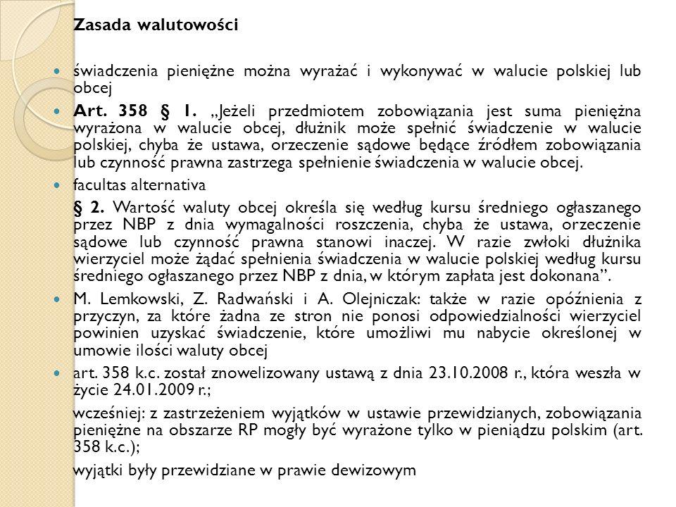 Zasada walutowości świadczenia pieniężne można wyrażać i wykonywać w walucie polskiej lub obcej Art.
