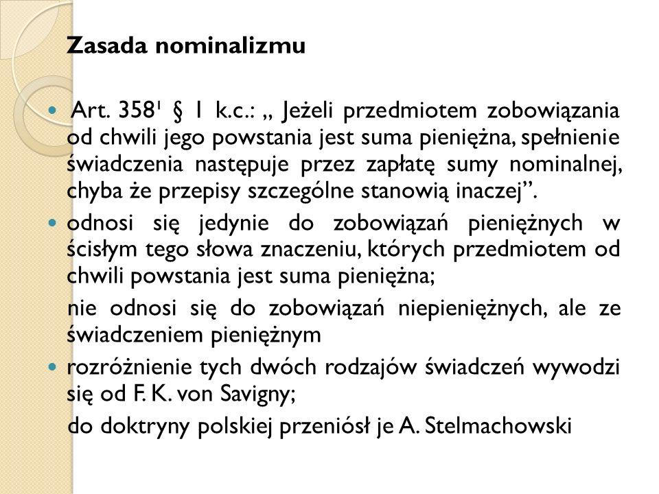 """Zasada nominalizmu Art. 358¹ § 1 k.c.: """" Jeżeli przedmiotem zobowiązania od chwili jego powstania jest suma pieniężna, spełnienie świadczenia następuj"""