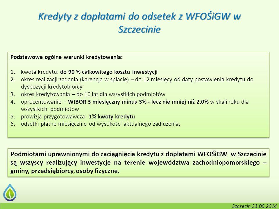 Kołobrzeg, 2-3.06.2014 r. Kredyty z dopłatami do odsetek z WFOŚiGW w Szczecinie Podstawowe ogólne warunki kredytowania: 1.kwota kredytu: do 90 % całko