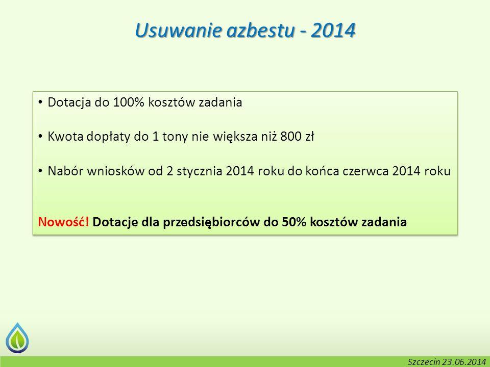 Kołobrzeg, 2-3.06.2014 r. Usuwanie azbestu - 2014 Dotacja do 100% kosztów zadania Kwota dopłaty do 1 tony nie większa niż 800 zł Nabór wniosków od 2 s