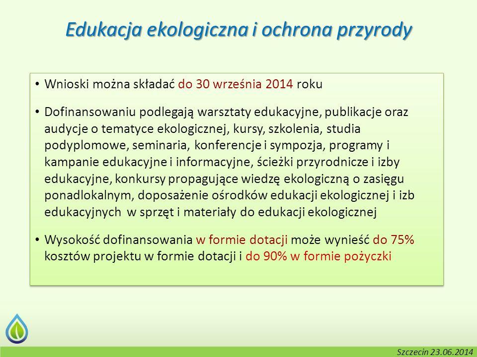 Kołobrzeg, 2-3.06.2014 r. Edukacja ekologiczna i ochrona przyrody Wnioski można składać do 30 września 2014 roku Dofinansowaniu podlegają warsztaty ed