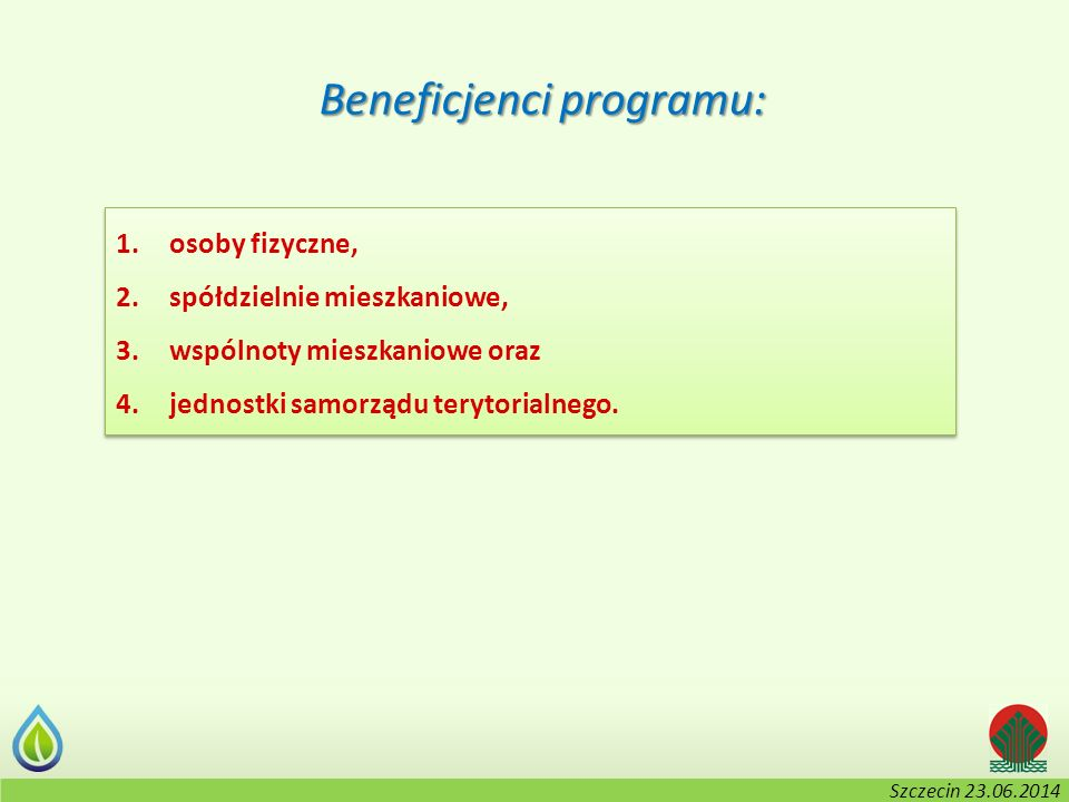 Kołobrzeg, 2-3.06.2014 r. Beneficjenci programu: 1.osoby fizyczne, 2.spółdzielnie mieszkaniowe, 3.wspólnoty mieszkaniowe oraz 4.jednostki samorządu te