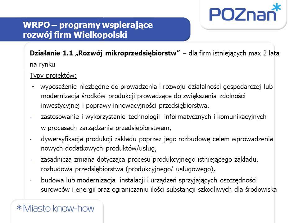 """WRPO – programy wspierające rozwój firm Wielkopolski Działanie 1.1 """"Rozwój mikroprzedsiębiorstw"""" – dla firm istniejących max 2 lata na rynku Typy proj"""