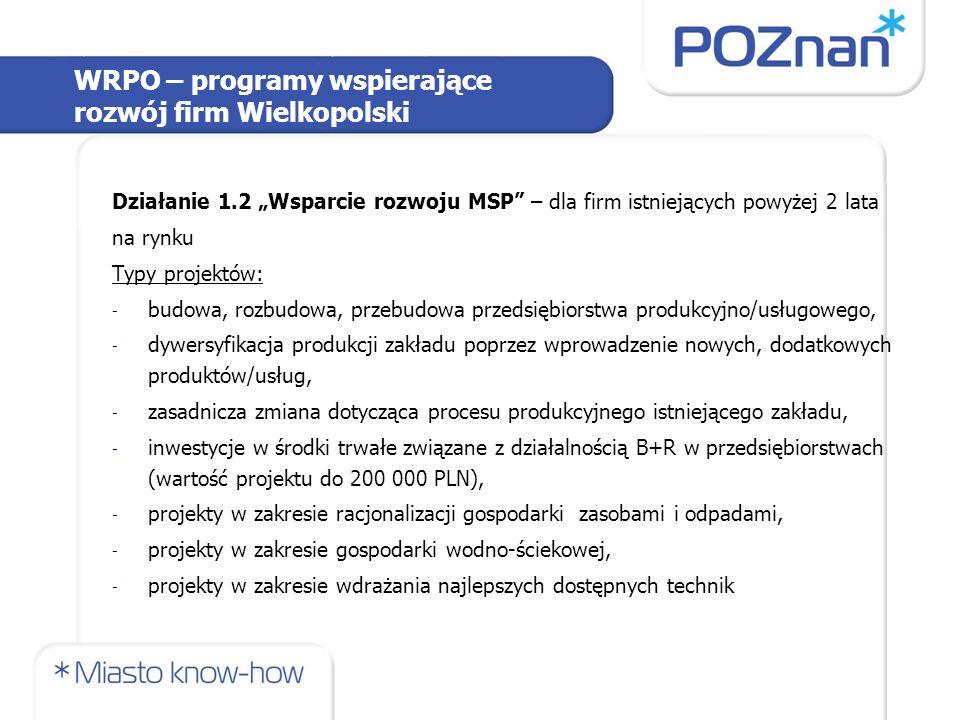 """WRPO – programy wspierające rozwój firm Wielkopolski Działanie 1.2 """"Wsparcie rozwoju MSP"""" – dla firm istniejących powyżej 2 lata na rynku Typy projekt"""