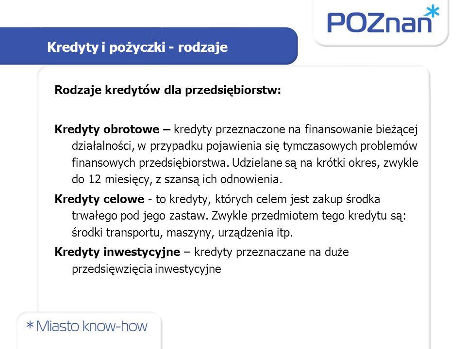 Kredyty i pożyczki - rodzaje Rodzaje kredytów dla przedsiębiorstw: Kredyty obrotowe – kredyty przeznaczone na finansowanie bieżącej działalności, w pr