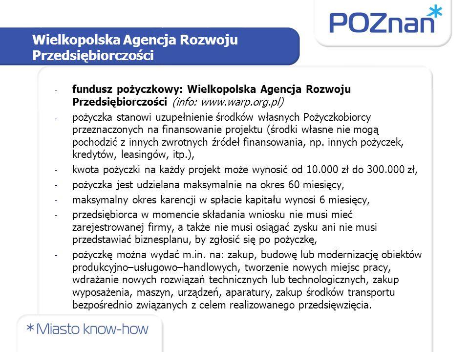 Wielkopolska Agencja Rozwoju Przedsiębiorczości - fundusz pożyczkowy: Wielkopolska Agencja Rozwoju Przedsiębiorczości (info: www.warp.org.pl) - pożycz