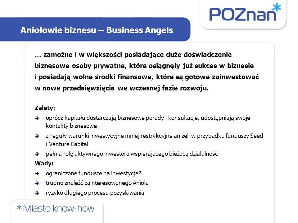 Aniołowie biznesu – Business Angels … zamożne i w większości posiadające duże doświadczenie biznesowe osoby prywatne, które osiągnęły już sukces w biz