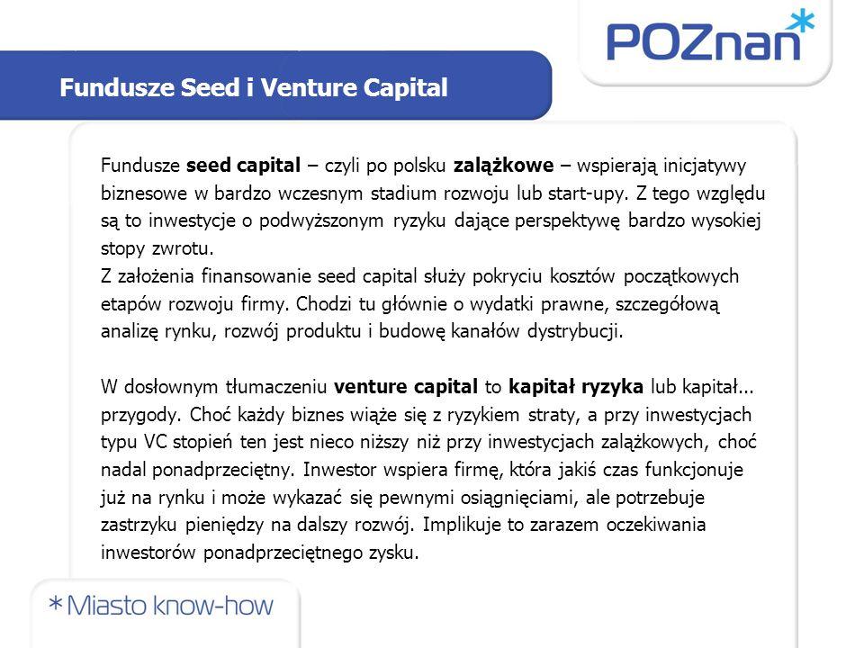 Fundusze Seed i Venture Capital Fundusze seed capital – czyli po polsku zalążkowe – wspierają inicjatywy biznesowe w bardzo wczesnym stadium rozwoju l
