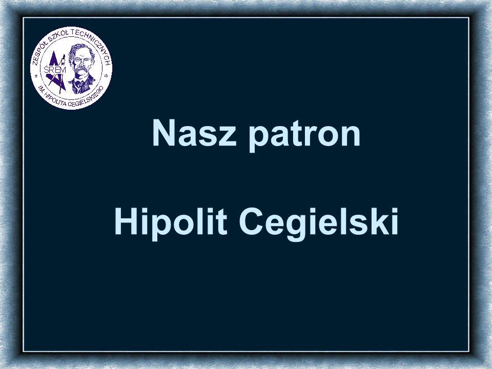 Nasz patron Hipolit Cegielski