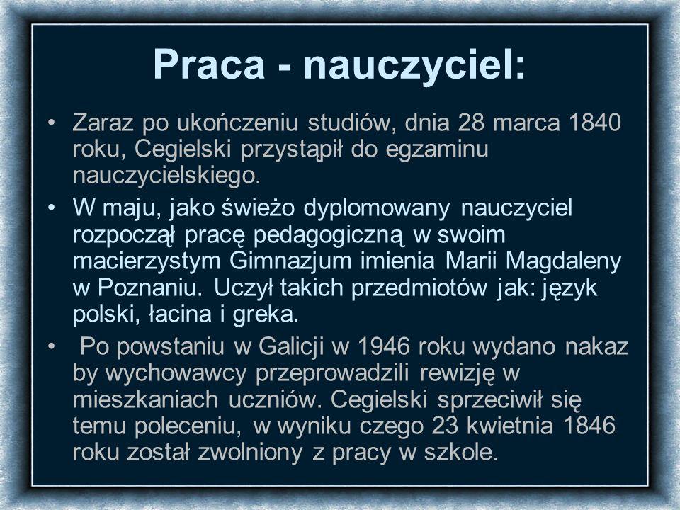 Praca - nauczyciel: Zaraz po ukończeniu studiów, dnia 28 marca 1840 roku, Cegielski przystąpił do egzaminu nauczycielskiego.