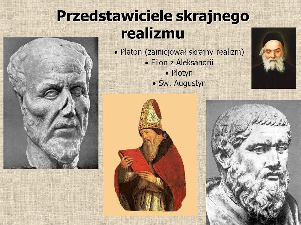 Skrajny realizm pojęciowy Przedstawiciele skrajnego realizmu uważali że wszystkie pojęcia ogólne istnieją w rzeczywistości poza rzeczami jednostkowymi i niezalęznie od nich.