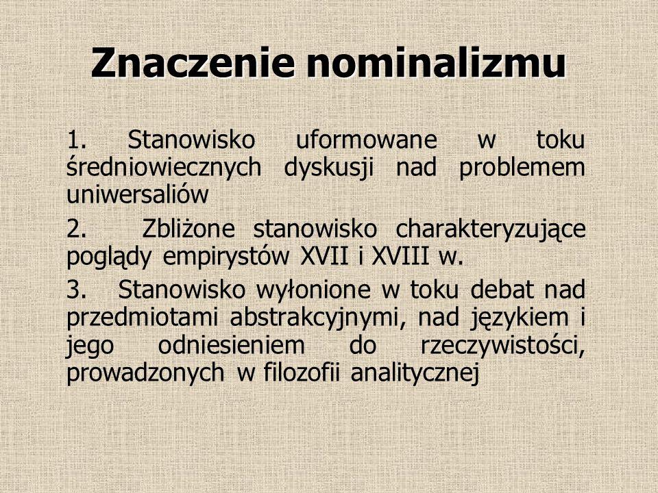 Nominalizm od łac. nomen – nazwa w teorii poznania stanowisko w sporze o Uniwersalia stanowisko nominalne kwestionuje istnienie przedmiotów ogólnych t