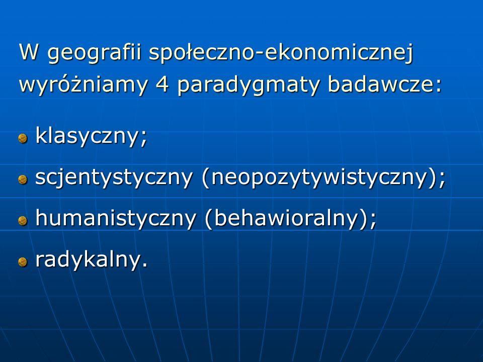 W geografii społeczno-ekonomicznej wyróżniamy 4 paradygmaty badawcze: klasyczny; klasyczny; scjentystyczny (neopozytywistyczny); scjentystyczny (neopo