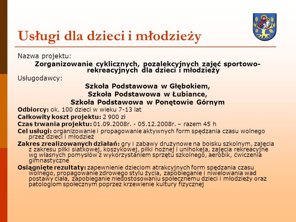 Nazwa projektu: Zorganizowanie cyklicznych, pozalekcyjnych zajęć sportowo- rekreacyjnych dla dzieci i młodzieży Usługodawcy: Szkoła Podstawowa w Głębo