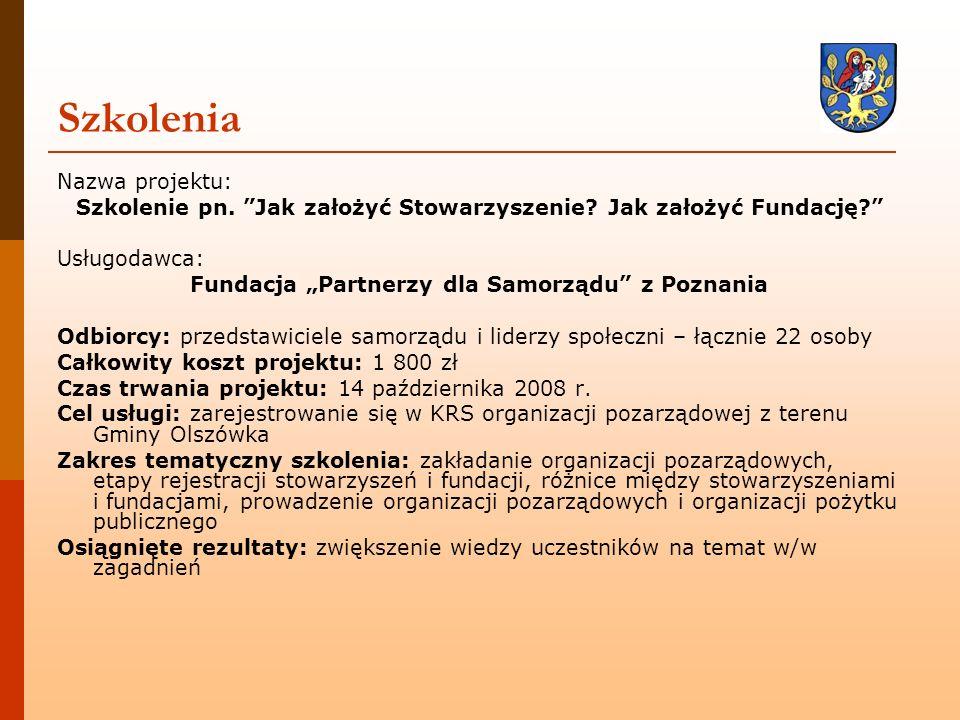 """Szkolenia Nazwa projektu: Szkolenie pn. """"Jak założyć Stowarzyszenie? Jak założyć Fundację?"""" Usługodawca: Fundacja """"Partnerzy dla Samorządu"""" z Poznania"""