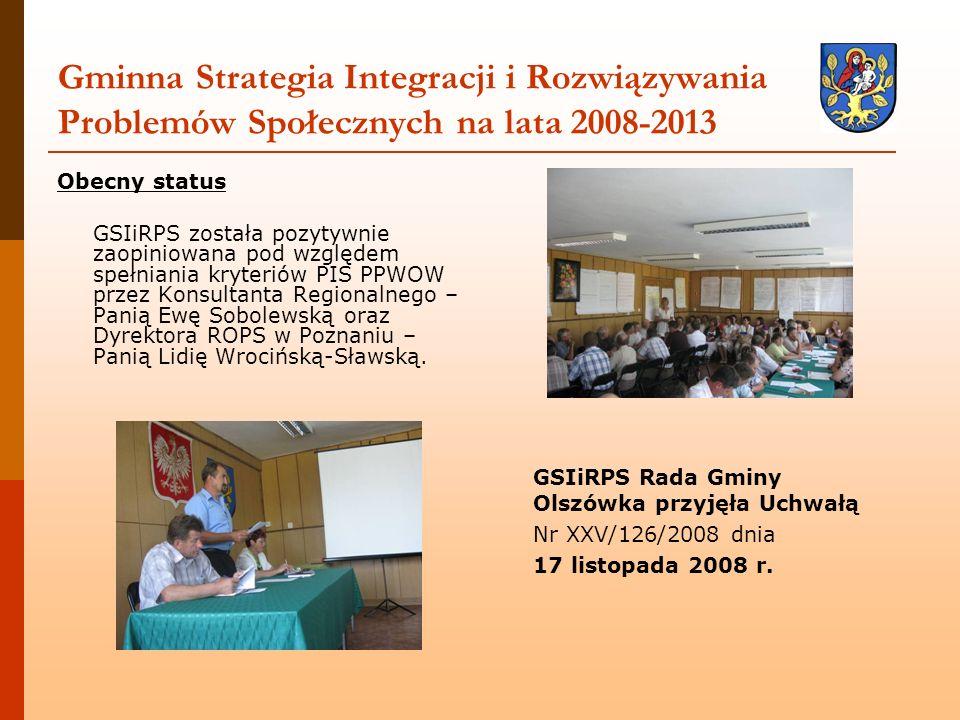 Gminna Strategia Integracji i Rozwiązywania Problemów Społecznych na lata 2008-2013 Obecny status GSIiRPS została pozytywnie zaopiniowana pod względem