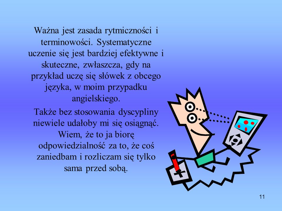 11 Ważna jest zasada rytmiczności i terminowości.