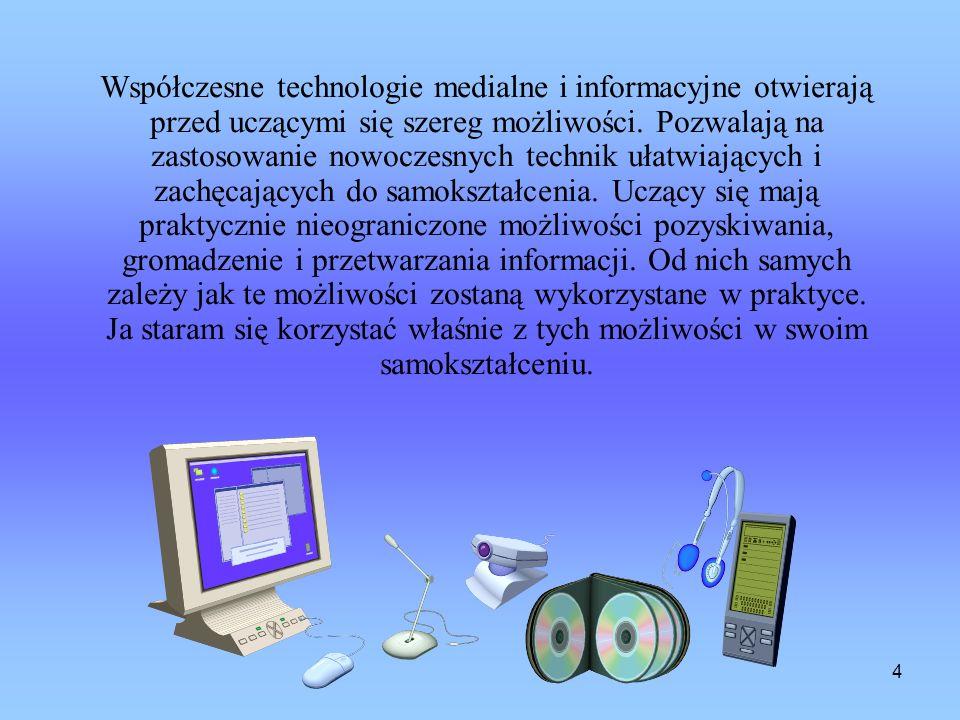 4 Współczesne technologie medialne i informacyjne otwierają przed uczącymi się szereg możliwości.