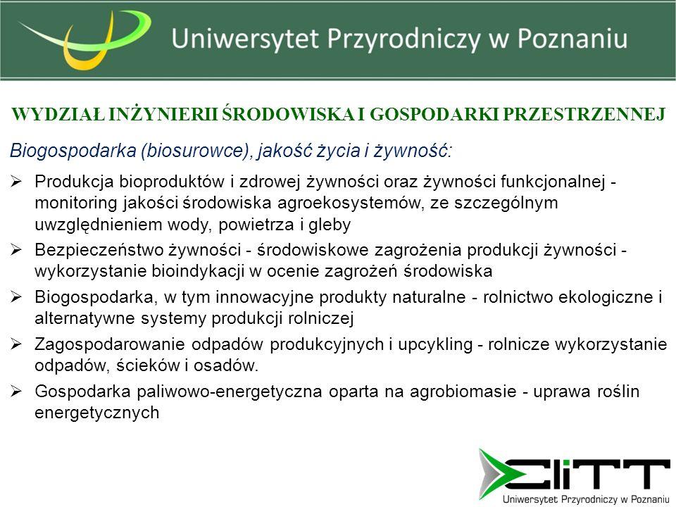WYDZIAŁ INŻYNIERII ŚRODOWISKA I GOSPODARKI PRZESTRZENNEJ Biogospodarka (biosurowce), jakość życia i żywność:  Produkcja bioproduktów i zdrowej żywnoś