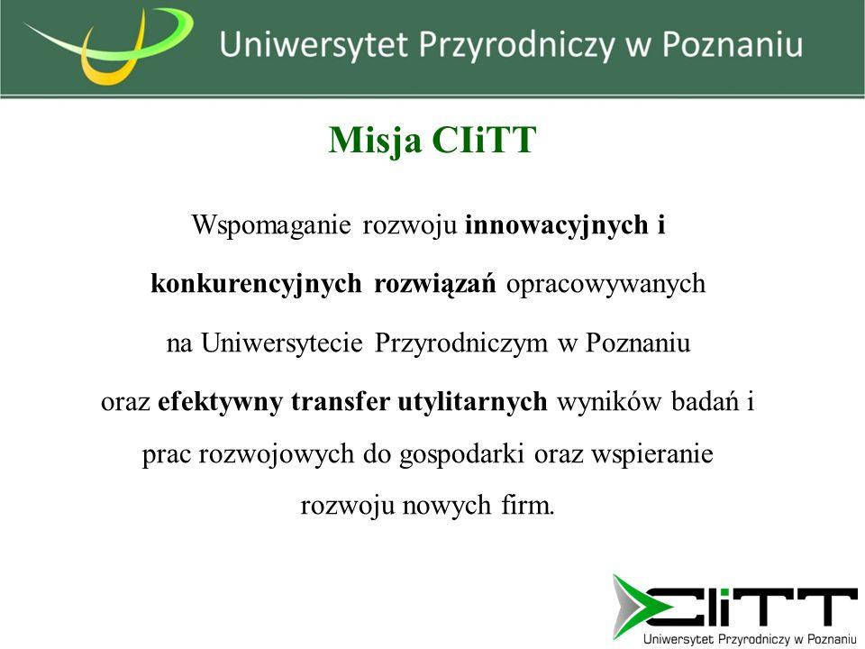 Misja CIiTT Wspomaganie rozwoju innowacyjnych i konkurencyjnych rozwiązań opracowywanych na Uniwersytecie Przyrodniczym w Poznaniu oraz efektywny transfer utylitarnych wyników badań i prac rozwojowych do gospodarki oraz wspieranie rozwoju nowych firm.