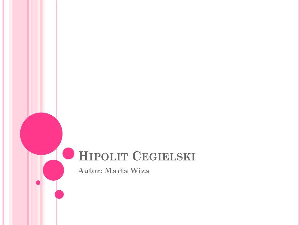 H IPOLIT C EGIELSKI Urodził się 6 stycznia 1813 roku w Ławkach.